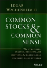 Common Stocks and Common Sense : The Strategies, Analyses, Decisions, and Emotions of a Particularly Successful Value Investor - Book