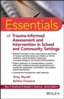 Essentials of Trauma-Informed Assessment and Intervention in School and Community Settings - Book