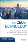 The CEO of Technology : Lead, Reimagine, and Reinvent to Drive Growth and Create Value in Unprecedented Times - eBook