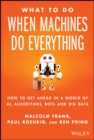 What To Do When Machines Do Everything : How to Get Ahead in a World of AI, Algorithms, Bots, and Big Data - Book