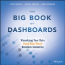 The Big Book of Dashboards : Visualizing Your Data Using Real-World Business Scenarios - eBook