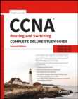 CCNA Routing and Switching Complete Deluxe Study Guide : Exam 100-105, Exam 200-105, Exam 200-125 - Book