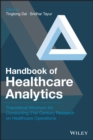 Handbook of Healthcare Analytics : Theoretical Minimum for Conducting 21st Century Research on Healthcare Operations - Book