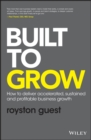 Built to Grow : How to deliver accelerated, sustained and profitable business growth - Book