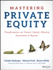 Mastering Private Equity : Transformation via Venture Capital, Minority Investments and Buyouts - Book