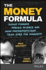 The Money Formula : Dodgy Finance, Pseudo Science, and How Mathematicians Took Over the Markets - Book