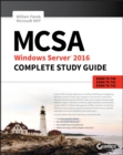MCSA Windows Server 2016 Complete Study Guide : Exam 70-740, Exam 70-741, Exam 70-742, and Exam 70-743 - Book