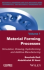 Material Forming Processes : Simulation, Drawing, Hydroforming and Additive Manufacturing - eBook