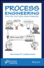 Process Engineering : Facts, Fiction and Fables - Book