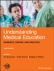 Understanding Medical Education : Evidence, Theory, and Practice - Book