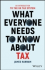What Everyone Needs to Know about Tax : An Introduction to the UK Tax System - Book