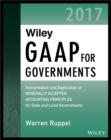 Wiley GAAP for Governments 2017 : Interpretation and Application of Generally Accepted Accounting Principles for State and Local Governments - eBook