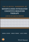 The Clinical Handbook of Mindfulness-integrated Cognitive Behavior Therapy : A Step-by-Step Guide for Therapists - Book