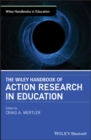 The Wiley Handbook of Action Research in Education - Book