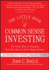 The Little Book of Common Sense Investing : The Only Way to Guarantee Your Fair Share of Stock Market Returns - eBook