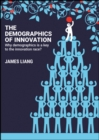 The Demographics of Innovation : Why Demographics is a Key to the Innovation Race - Book