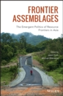 Frontier Assemblages : The Emergent Politics of Resource Frontiers in Asia - eBook