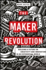 The Maker Revolution : Building a Future on Creativity and Innovation in an Exponential World - Book
