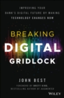 Breaking Digital Gridlock : Improving Your Bank's Digital Future by Making Technology Changes Now + Website - Book