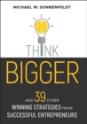 Think Bigger : And 39 Other Winning Strategies from Successful Entrepreneurs - Book