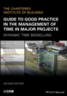 Guide to Good Practice in the Management of Time in Major Projects : Dynamic Time Modelling - eBook