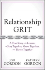 Relationship Grit : A True Story with Lessons to Stay Together, Grow Together, and Thrive Together - Book