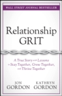 Relationship Grit : A True Story with Lessons to Stay Together, Grow Together, and Thrive Together - eBook