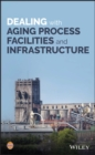 Dealing with Aging Process Facilities and Infrastructure - Book