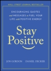 Stay Positive : Encouraging Quotes and Messages to Fuel Your Life with Positive Energy - eBook