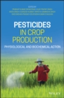 Pesticides in Crop Production : Physiological and Biochemical Action - eBook