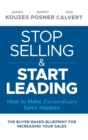 Stop Selling and Start Leading : How to Make Extraordinary Sales Happen - Book