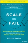 Scale or Fail : How to Build Your Dream Team, Explode Your Growth, and Let Your Business Soar - Book
