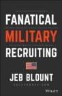 Fanatical Military Recruiting : The Ultimate Guide to Leveraging High-Impact Prospecting to Engage Qualified Applicants, Win the War for Talent, and Make Mission Fast - Book