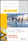 The Healthy Workplace Nudge : How Healthy People, Culture, and Buildings Lead to High Performance - eBook