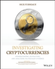 Investigating Cryptocurrencies : Understanding, Extracting, and Analyzing Blockchain Evidence - Book