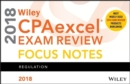 Wiley CPAexcel Exam Review 2018 Focus Notes : Regulation - Book