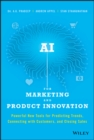 AI for Marketing and Product Innovation : Powerful New Tools for Predicting Trends, Connecting with Customers, and Closing Sales - Book