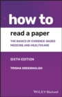 How to Read a Paper : The Basics of Evidence-based Medicine and Healthcare - eBook