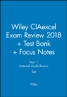 Wiley CIAexcel Exam Review 2018 + Test Bank + Focus Notes: Part 1, Internal Audit Basics Set - Book