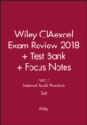 Wiley CIAexcel Exam Review 2018 + Test Bank + Focus Notes: Part 2, Internal Audit Practice Set - Book