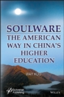 Soulware : The American Way in China's Higher Education - eBook