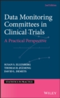 Data Monitoring Committees in Clinical Trials : A Practical Perspective - Book