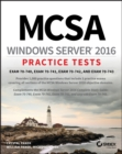 MCSA Windows Server 2016 Practice Tests : Exam 70-740, Exam 70-741, Exam 70-742, and Exam 70-743 - eBook