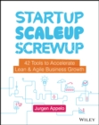 Startup, Scaleup, Screwup : 42 Tools to Accelerate Lean & Agile Business Growth - Book