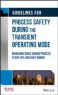 Guidelines for Process Safety During the Transient Operating Mode : Managing Risks during Process Start-ups and Shut-downs - Book