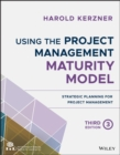 Using the Project Management Maturity Model : Strategic Planning for Project Management - eBook