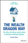 The Wealth Dragon Way : The Why, the When and the How to Become Infinitely Wealthy - Book
