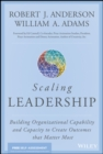 Scaling Leadership : Building Organizational Capability and Capacity to Create Outcomes that Matter Most - Book