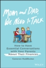 Mom and Dad, We Need to Talk : How to Have Essential Conversations with Your Parents About Their Finances - eBook