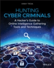 Hunting Cyber Criminals : A Hacker's Guide to Online Intelligence Gathering Tools and Techniques - eBook